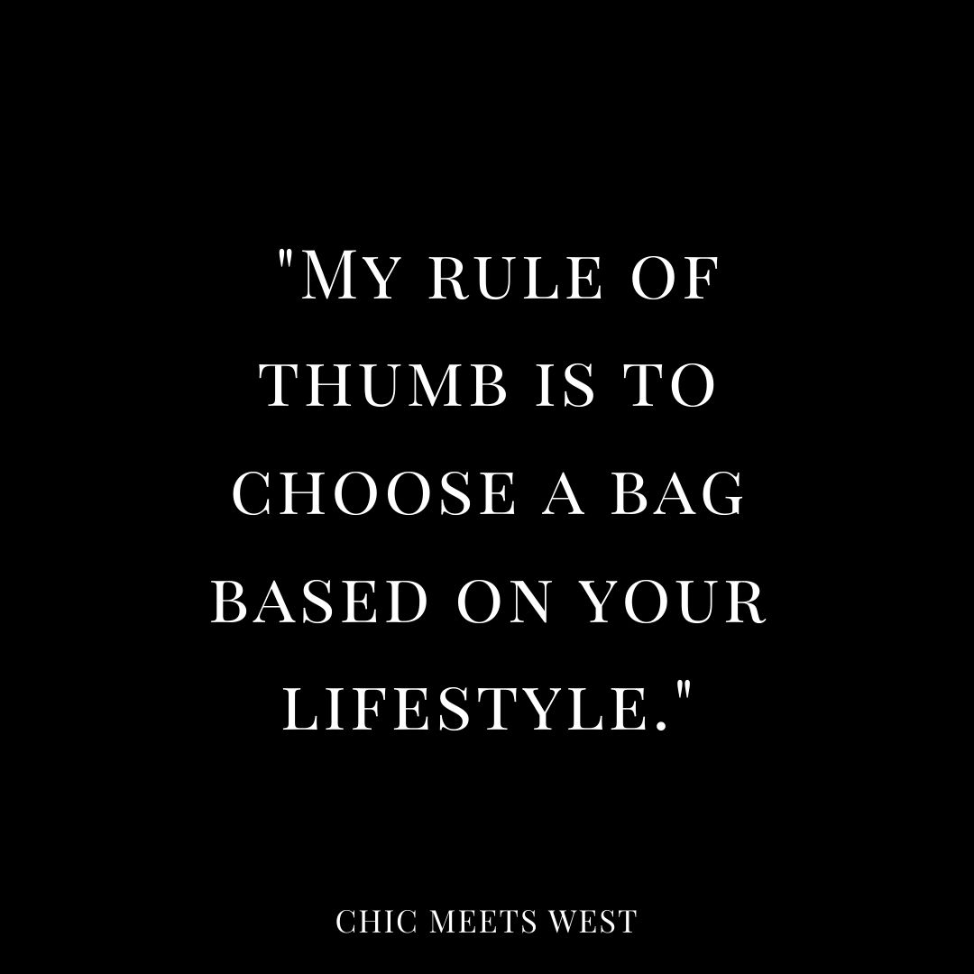 My rule of thumb is to choose a bag based on your lifestyle.